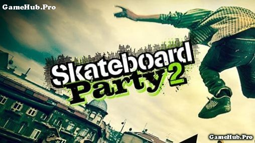 Tải game Skateboard Party 2 - Trượt ván 3D Mod Android