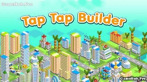 Tải game Tap Tap Builder - Xây thành phố Mod Android