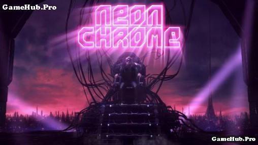 Tải game Neon Chrome - Nhiệm vụ đặc biệt Mod tiền Android