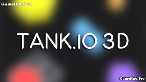 Tải game Tank.io 3D - Bắn xe Tank cực hay cho Android