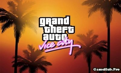 Tải game Grand Theft Auto - Vice City Mod Tiền Android
