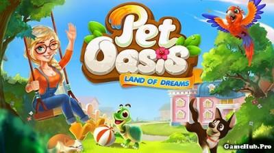 Tải game Pet Oasis - Chăm sóc thú nuôi Mod cho Android