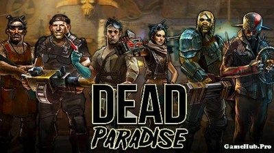 Tải game Dead Paradise - Thiên đường tử thần Mod Money
