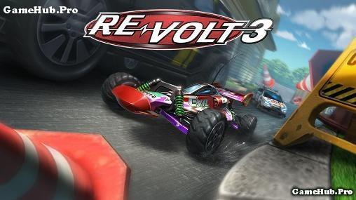 Tải game Re-Volt 3 - Đua xe chuyên nghiệp cho Android