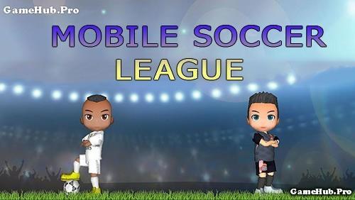 Tải game Mobile Soccer League - Đá bóng siêu hay Android